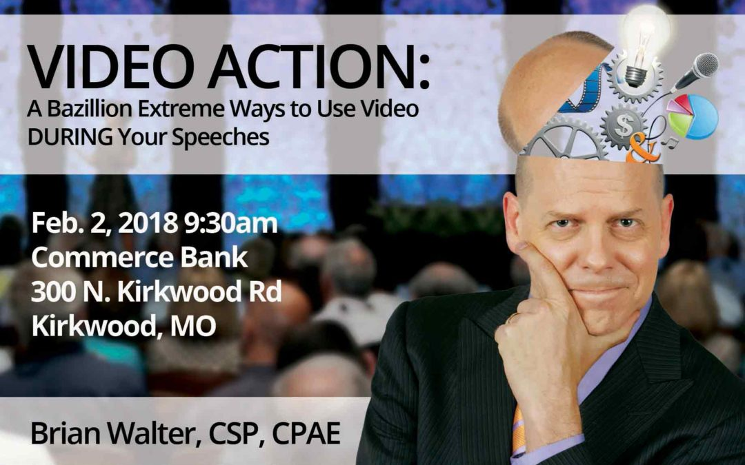 Feb 2 – VIDEO ACTION: A bazillion extreme ways to use video DURING your speeches