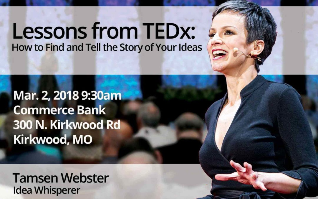 Mar 2 – Lessons from TEDx: How to Find and Tell the Story of Your Ideas