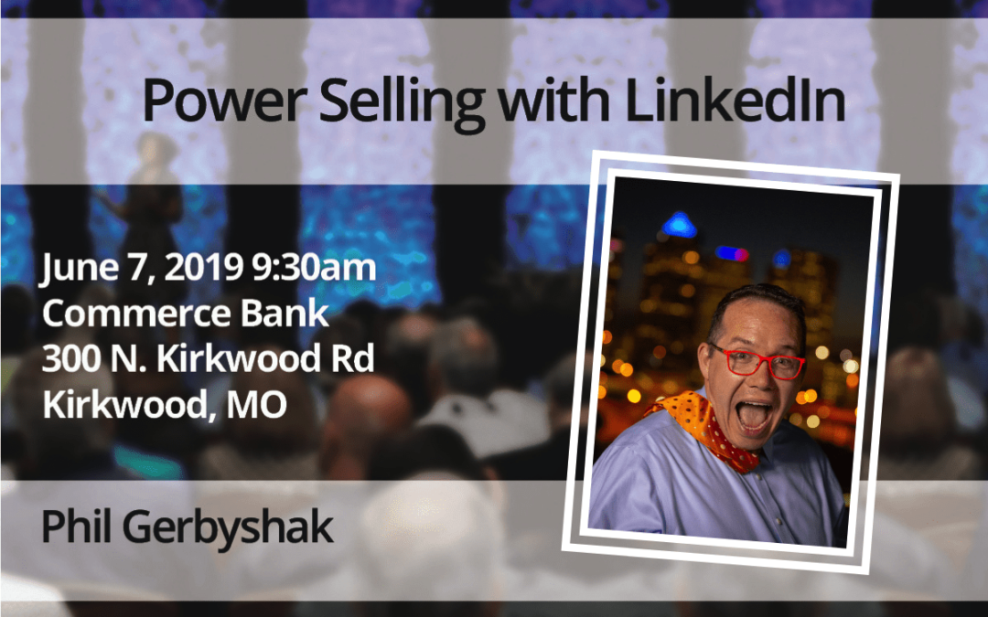 June 7 – Phil Gerbyshak: Power Selling with LinkedIn