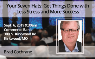Sept. 6 – Brad Cochrane: Your Seven Hats – Get Things Done with Less Stress and More Success