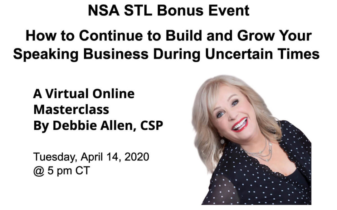 Bonus Event: April 14 – Debbie Allen: How to Continue to Build and Grow Your Speaking Business During Uncertain Times