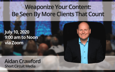 July 10 – Aidan Crawford – Weaponize Your Content: Be Seen By More Clients That Count