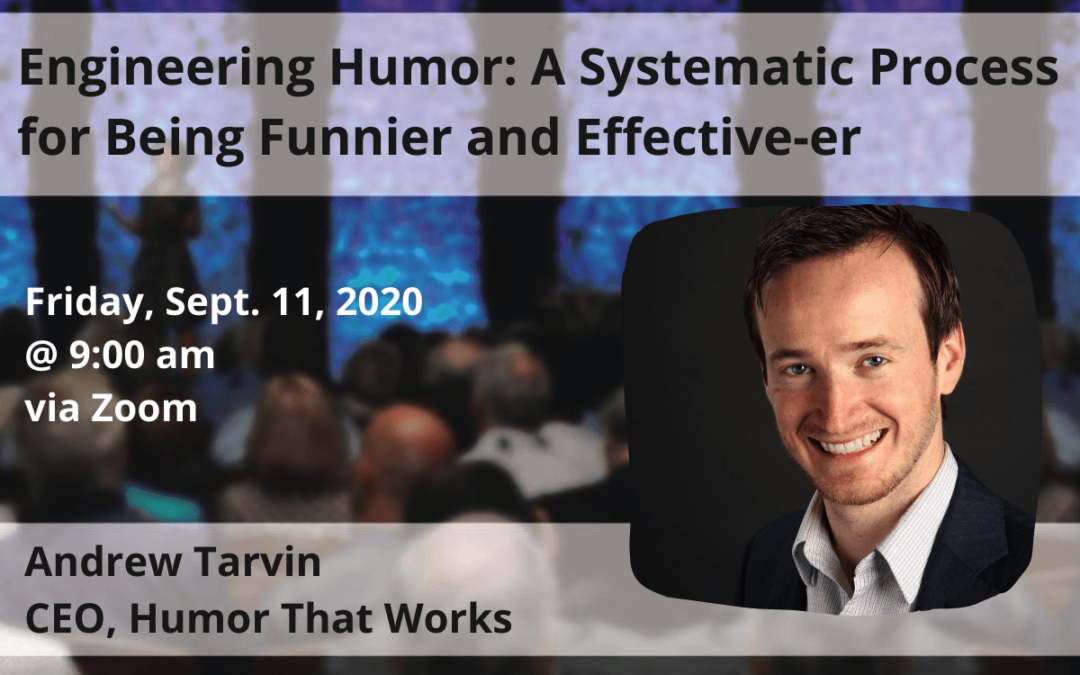 Sept. 11 – Andrew Tarvin:Engineering Humor: A Systematic Process for Being Funnier and Effective-er