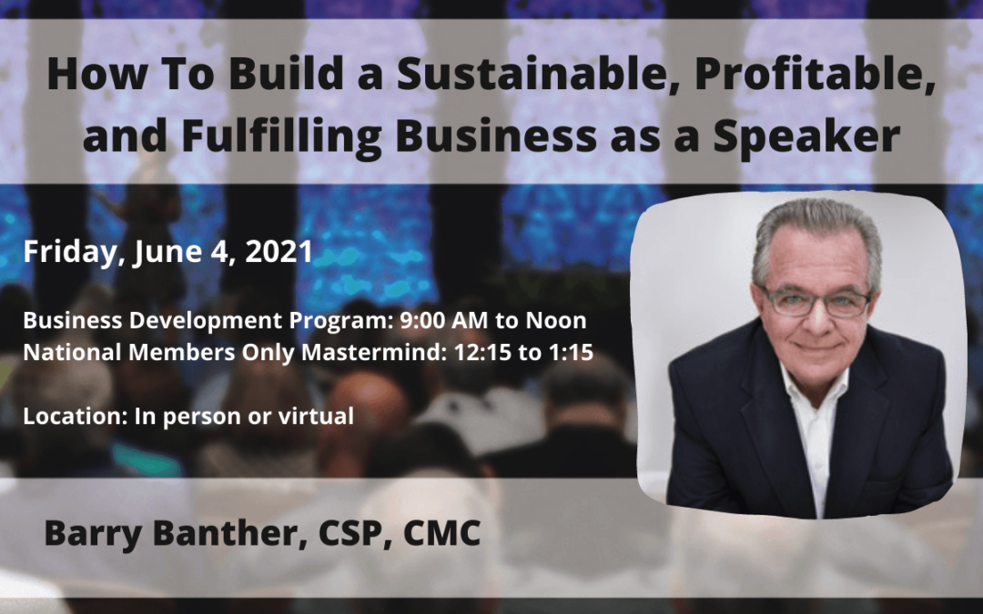 June 4 – Barry Banther: How To Build a Sustainable, Profitable, and Fulfilling Business as a Speaker
