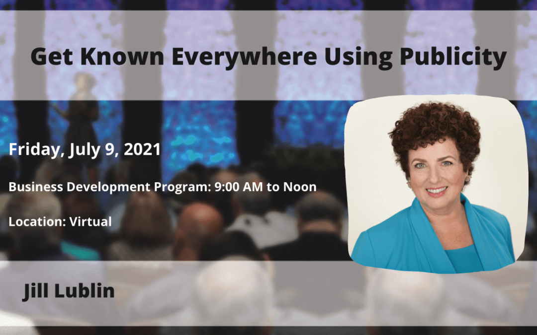 July 9 – Jill Lublin: Get Known Everywhere Using Publicity